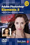 Adobe Photoshop Elements 8: Maximum Performance: Unleash the hidden performance of Elements