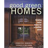 Good Green Homes: Creating Better Homes for a Healthier Planet ~ Jennifer Roberts