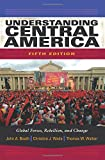 Understanding Central America: Global Forces, Rebellion, and Change, 5th Edition