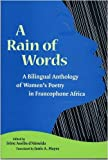 img - for A Rain of Words: A Bilingual Anthology of Women's Poetry in Francophone Africa (CARAF Books: Caribbean and African Literature translated from the French) book / textbook / text book