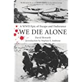 We Die Alone: A WWII Epic of Escape and Enduranceby David Howarth