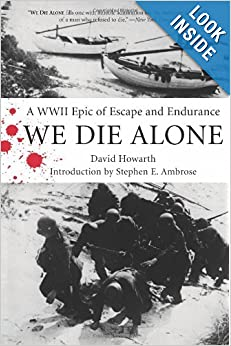 We Die Alone: A WWII Epic of Escape and Endurance by David Howarth and Stephen E. Ambrose