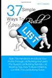37 Simple Ways To Build Your List: Grab This Handbook And Boost Your Profits Through List Building And Learn The Superb List Building Secrets, List ... A Mailing List With This List Building Guide