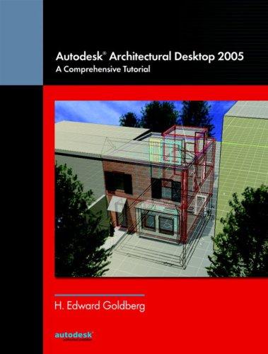 Autodesk(R) Architectural Desktop 2005: A Comprehensive Tutorial
