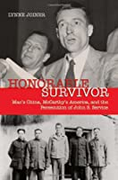 Honorable Survivor: Mao's China, McCarthy's America and the Persecution of John S. Service by Lynne Joiner