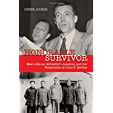 Honorable Survivor: Mao's China, McCarthy's America, and the Persecution of John S. Service ~ Lynne Joiner