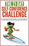 Self-Confidence: The 21-Day Self-Conf...
