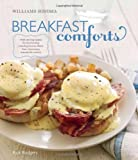 Breakfast Comforts (Williams-Sonoma): With Enticing Recipes for the Morning, including Favorite Dishes from Restaurants Around the Country