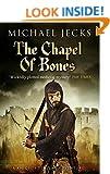 The Chapel of Bones: (Knights Templar 18) (Knights Templar Mysteries)