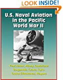 U.S. Naval Aviation in the Pacific - World War II - Pearl Harbor, Midway, Guadalcanal, Bougainville, Tarawa, Toyko, Tactical Effectiveness, Weapons