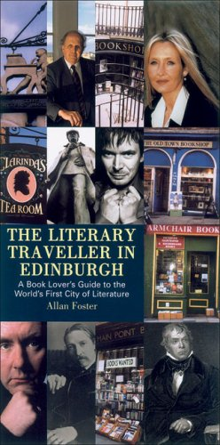 The Literary Traveller in Edinburgh: A Book Lover's Guide to the World's First City of Literature