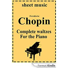 Frederic Chopin - Complete works: Waltzes (Complete works of Frederic Chopin Book 1) (English Edition)