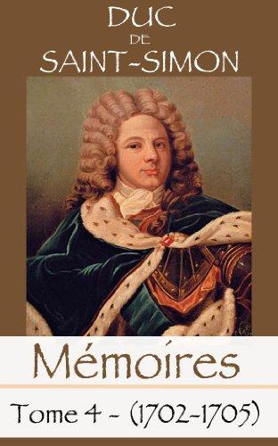 Duc de Saint Simon - Mémoires complets et authentiques du Duc de Saint-Simon -Tome 4 (1702-1705) (Mémoires du Duc de Saint-Simon) (French Edition)