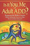 Is It You, Me, or Adult A.D.D.?: Stop...