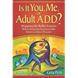 Is It You, Me, or Adult A.D.D.?: Stopping the Roller Coaster When Someone You Love Has Attention Deficit Disorderby Gina Pera