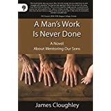 A Man's Work is Never Done: A Novel About Mentoring Our Sonsby James Cloughley