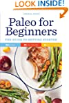 Paleo for Beginners: The Guide to Get...