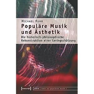 Populäre Musik und Ästhetik: Die historisch-philosophische Rekonstruktion einer Ger