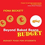 Fiona Beckett Beyond Baked Beans Budget: A Student Cookbook