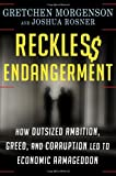 img - for Reckless Endangerment: How Outsized Ambition, Greed, and Corruption Led to Economic Armageddon book / textbook / text book