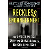 Reckless Endangerment: How Outsized Ambition, Greed, and Corruption Led to Economic Armageddon ~ Gretchen Morgenson
