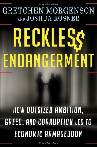 Reckless Endangerment: How Outsized Ambition, Greed, and Corruption Led to Economic Armageddon: Gretchen Morgenson, Joshua Rosner: 9780805091205: Amazon.com: Books