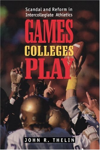 Games Colleges Play: Scandal and Reform in...