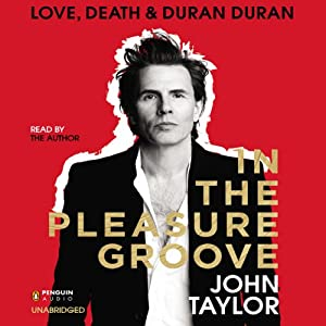In the Pleasure Groove - Love, Death, and Duran Duran  - John Taylor