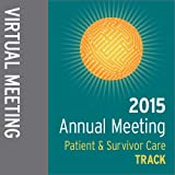 Track: 2015 Annual Meeting Virtual Meeting: Patient and Survivor Care