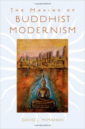 The Making of Buddhist Modernism written by David L. McMahan