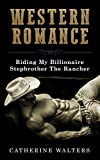 WESTERN ROMANCE: Riding My Billionaire Stepbrother The Rancher (Cowboy Romance, Ranch Romance, Billionaire Stepbrother) (new adult, cowboy, billionaire, love triangle, romance)