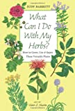 What Can I Do with My Herbs?: How to Grow, Use, and Enjoy These Versatile Plants (W. L. Moody Jr. Natural History Series)