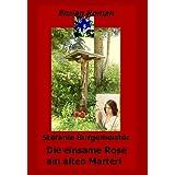 """Die einsame Rose am alten Marterl (Enzian-Roman)von """"Stefanie Burgemeister"""""""