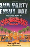 img - for And Party Every Day: The Inside Story Of Casablanca Records [Hardcover] [2009] (Author) Larry Harris, Curt Gooch, Jeff Suhs book / textbook / text book