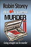 How Not To Commit Murder - comedy crime - humorous mystery (English Edition)