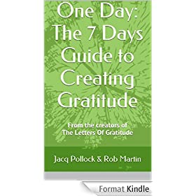 One Day: The 7 Days Guide to Creating Gratitude: From the creators of The Letters Of Gratitude (English Edition)