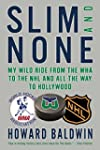 Slim and None: My Wild Ride from the...