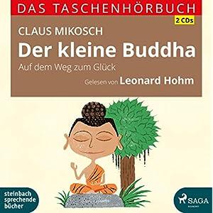 Der kleine Buddha: Auf dem Weg zum Glück