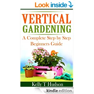 Vertical Gardening: A Complete Step by Step Beginners Guide