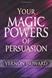 By Vernon Howard Your Magic Powers of Persuasion [Paperback]