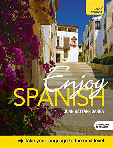 Enjoy Spanish Intermediate to Upper Intermediate Course (Teach Yourself)