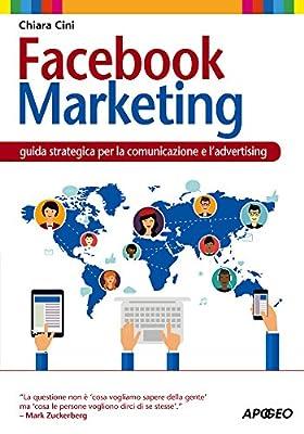 Facebook Marketing: guida strategica per la comunicazione e l'advertising