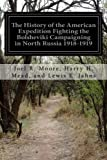 img - for The History of the American Expedition Fighting the Bolsheviki Campaigning in North Russia 1918-1919 book / textbook / text book