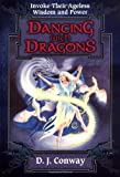 Dancing with Dragons: Invoke Their Ageless Wisdom & Power (1567181651) by Conway, D.J.