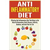 Anti Inflammatory Diet: Effective Anti Inflammatory Diet That Helps to Get Rid off Inflammation, Heart Disease, Arthritis, Diabetes, and Joint Pain for ... Disease, Arthritis, Diabetes, Joint Pain)
