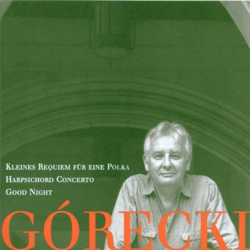 Henryk Mikolaj Górecki: Kleines Requiem für Eine Polka (Little Requiem for a Polka), Op. 66 (1993) / Concerto for Harpsichord & String Orchestra, Op. 40 (1980) / Good Night, Op. 63 (1990) - London Sin