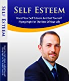 Self Esteem: Boost Your Self Esteem and Get Yourself Flying for the Rest of Your Life (Twain: The Emotional Series)