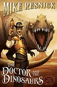 The Doctor and the Dinosaurs: A Weird West Tale by Mike Resnick