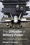 The Diffusion of Military Power: Causes and Consequences for International Politics