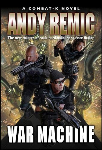 War Machine: A Combat-k Novel, Andy Remic